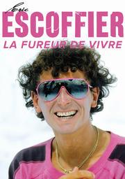 Projection » Eric Escoffier, la fureur de vivre»